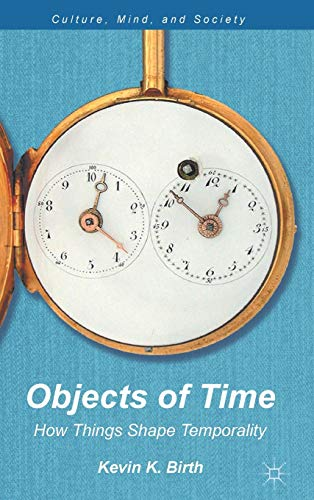 9781137017871: Objects of Time: How Things Shape Temporality (Culture, Mind, and Society)