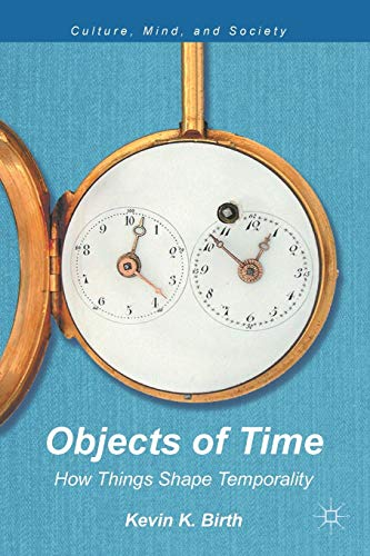 9781137017888: Objects of Time: How Things Shape Temporality (Culture, Mind, and Society)