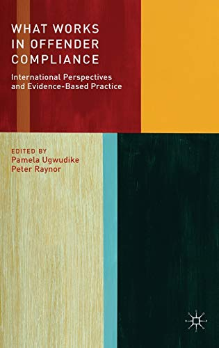 9781137019516: What Works in Offender Compliance: International Perspectives and Evidence-Based Practice
