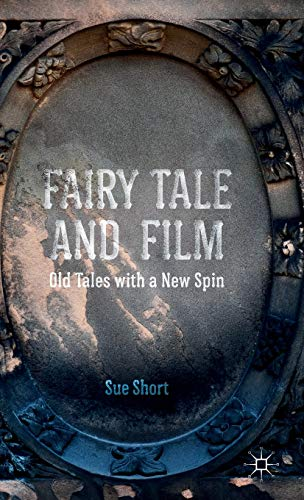 Fairy Tale and Film: Old Tales with a New Spin: Short, Sue