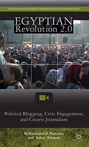 9781137020918: Egyptian Revolution 2.0: Political Blogging, Civic Engagement, and Citizen Journalism (The Palgrave Macmillan Series in International Political Communication)