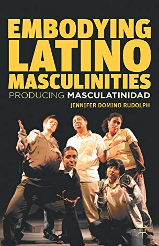9781137022875: Embodying Latino Masculinities: Producing Masculatinidad