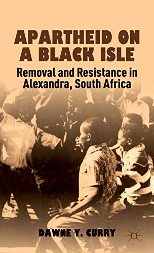 9781137023094: Apartheid on a Black Isle: Removal and Resistance in Alexandra, South Africa
