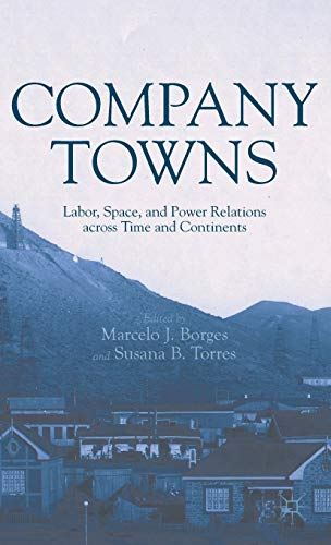9781137024664: Company Towns: Labor, Space, and Power Relations across Time and Continents