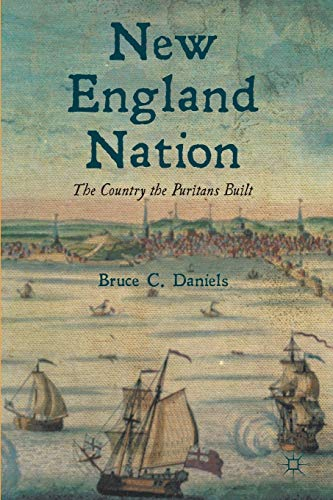 New England Nation The Country the Puritans Built: Bruce C. Daniels