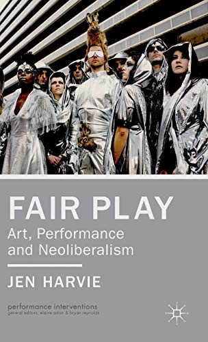 9781137027283: Fair Play - Art, Performance and Neoliberalism (Performance Interventions)
