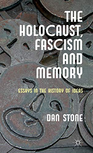 The Holocaust, Fascism and Memory: Essays in the History of Ideas: Stone, Professor Dan