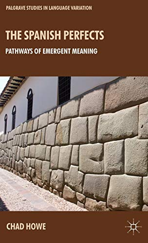 The Spanish Perfects: Pathways of Emergent Meaning (Palgrave Studies in Language Variation): Howe, ...