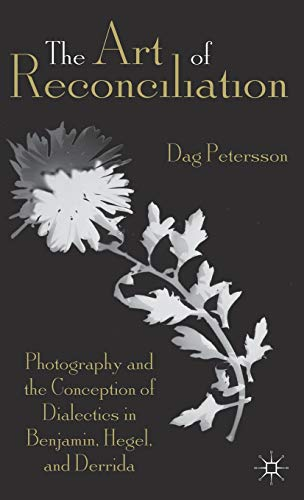 9781137029935: The Art of Reconciliation: Photography and the Conception of Dialectics in Benjamin, Hegel, and Derrida