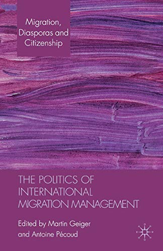 9781137030238: The Politics of International Migration Management (Migration, Minorities and Citizenship)