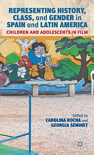 9781137030863: Representing History, Class, and Gender in Spain and Latin America: Children and Adolescents in Film