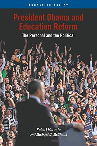 President Obama and Education Reform: The Personal and the Political (Education Policy): Maranto, ...