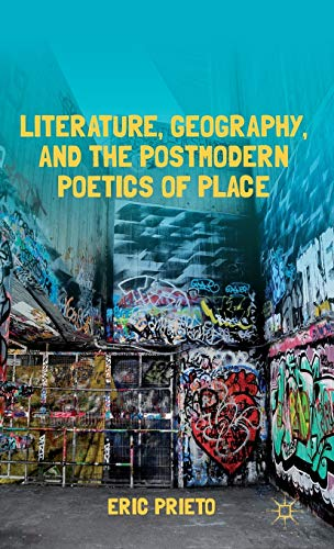 9781137031112: Literature, Geography, and the Postmodern Poetics of Place