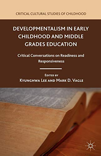 9781137031136: Developmentalism in Early Childhood and Middle Grades Education: Critical Conversations on Readiness and Responsiveness (Critical Cultural Studies of Childhood)