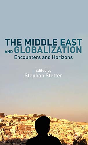 9781137031754: The Middle East and Globalization: Encounters and Horizons