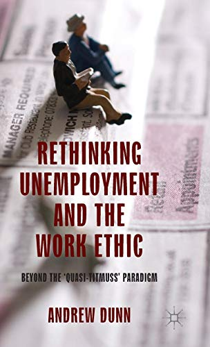 Rethinking Unemployment and the Work Ethic: Beyond the 'Quasi-Titmuss' Paradigm: A. Dunn