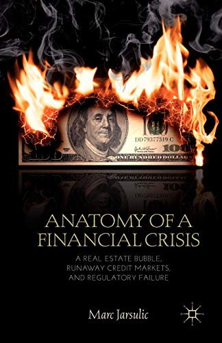9781137032621: Anatomy of a Financial Crisis: A Real Estate Bubble, Runaway Credit Markets, and Regulatory Failure