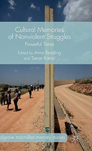 Cultural Memories of Nonviolent Struggles: Powerful Times (Palgrave Macmillan Memory Studies)