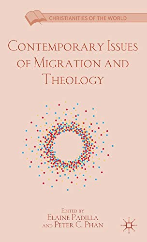9781137032881: Contemporary Issues of Migration and Theology (Christianities of the World)
