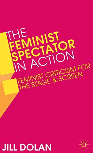 The Feminist Spectator in Action: Feminist Criticism for the Stage and Screen: Dolan, Professor ...