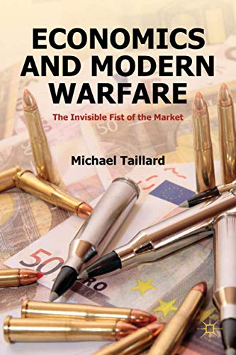 9781137033284: Economics and Modern Warfare: The Invisible Fist of the Market