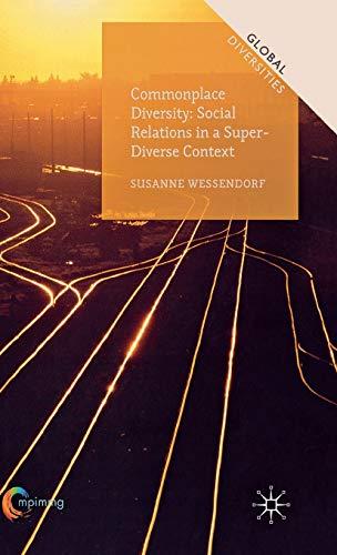 Commonplace Diversity: Social Relations in a Super-Diverse Context (Global Diversities): Wessendorf...