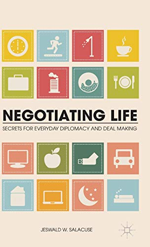 9781137034762: Negotiating Life: Secrets for Everyday Diplomacy and Deal Making