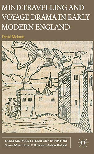 Mind-Travelling and Voyage Drama in Early Modern England (Early Modern Literature in History): ...