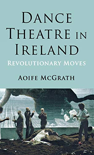 9781137035479: Dance Theatre in Ireland: Revolutionary Moves