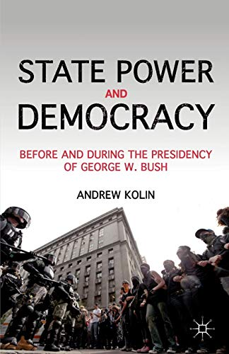 State Power and Democracy: Before and During the Presidency of George W. Bush (1137035617) by A. Kolin