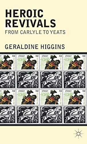 Heroic Revivals from Carlyle to Yeats: Geraldine Higgins