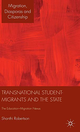 9781137267078: Transnational Student-Migrants and the State: The Education-Migration Nexus (Migration, Diasporas and Citizenship)