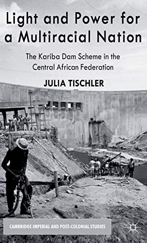 9781137268761: Light and Power for a Multiracial Nation: The Kariba Dam Scheme in the Central African Federation (Cambridge Imperial and Post-Colonial Studies Series)