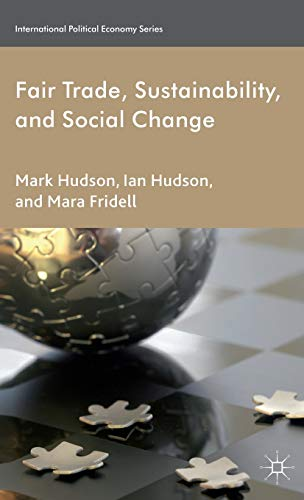 Fair Trade, Sustainability and Social Change (International Political Economy Series): Hudson, Ian;...