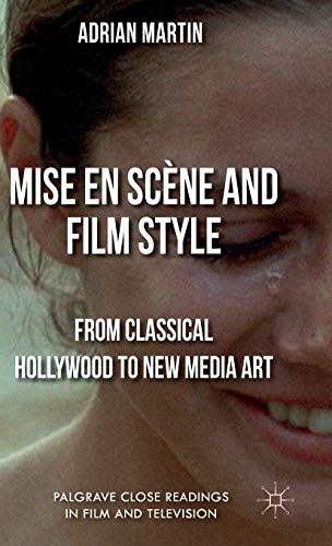 9781137269942: Mise en Scène and Film Style: From Classical Hollywood to New Media Art (Palgrave Close Readings in Film and Television)
