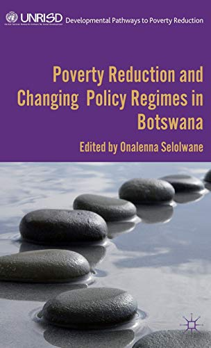 Poverty Reduction and Changing Policy Regimes in Botswana (Developmental Pathways to Poverty ...