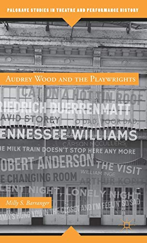 Audrey Wood and the Playwrights (Palgrave Studies in Theatre and Performance History): Barranger, ...