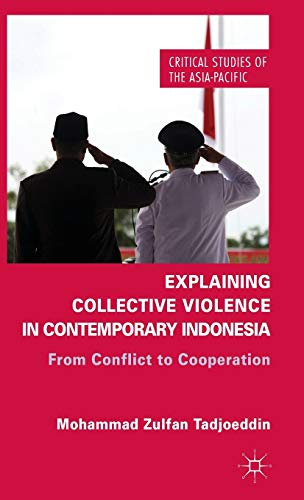 Explaining Collective Violence in Contemporary Indonesia: From Conflict to Cooperation (Critical ...