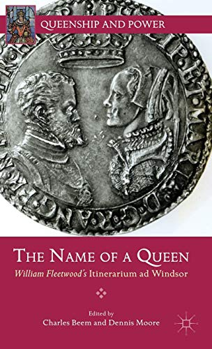 9781137272010: The Name of a Queen: William Fleetwood's Itinerarium ad Windsor (Queenship and Power)