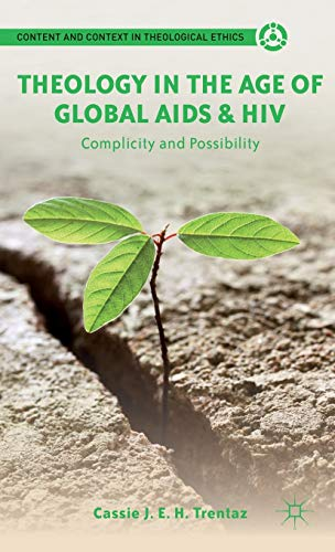 Theology in the Age of Global AIDS & HIV: Complicity and Possibility (Content and Context in ...