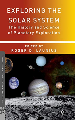 9781137273161: Exploring the Solar System: The History and Science of Planetary Exploration (Palgrave Studies in the History of Science and Technology)