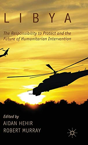 9781137273949: Libya, the Responsibility to Protect and the Future of Humanitarian Intervention