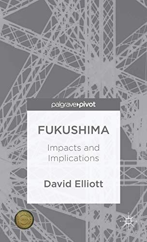 Fukushima: Impacts and Implications: Elliott, David
