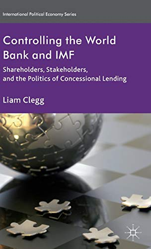9781137274540: Controlling the World Bank and IMF: Shareholders, Stakeholders, and the Politics of Concessional Lending (International Political Economy Series)