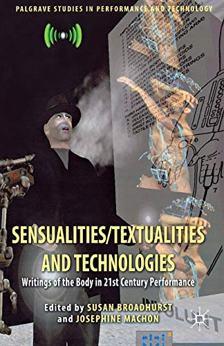 9781137274687: Sensualities/Textualities and Technologies: Writings of the Body in 21st Century Performance (Palgrave Studies in Performance and Technology)