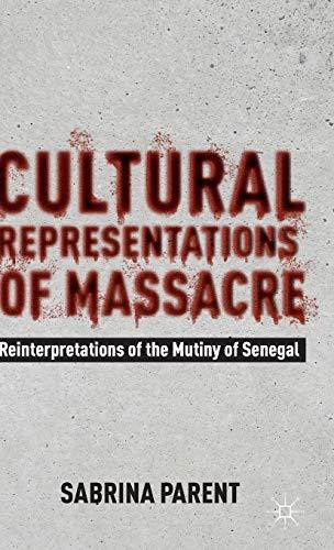 9781137274960: Cultural Representations of Massacre: Reinterpretations of the Mutiny of Senegal