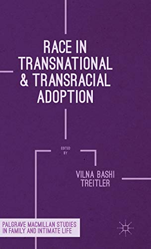 Race in Transnational and Transracial Adoption (Palgrave Macmillan Studies in Family and Intimate ...