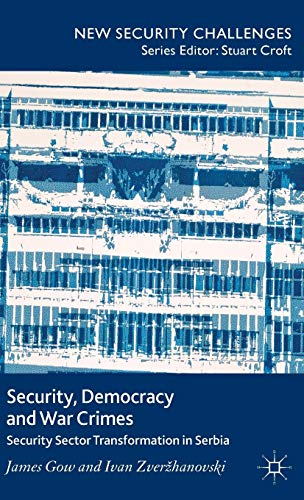 Security, Democracy and War Crimes: Security Sector Transformation in Serbia (New Security ...
