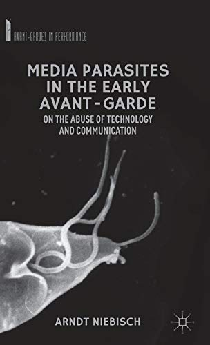 Media Parasites in the Early Avant-Garde: On the Abuse of Technology and Communication (...