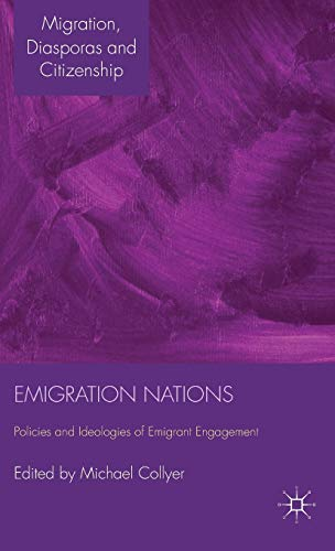 Emigration Nations: Policies and Ideologies of Emigrant Engagement (Migration, Diasporas and ...